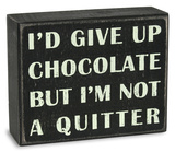 I'd Give Up Chocolate But I'm Not A Quitter Wood Sign Wood Sign