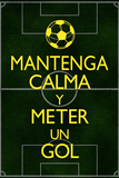 Mantenga Calma Y Meter Un Gol Poster Poster