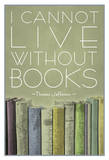 I Cannot Live Without Books Thomas Jefferson Poster Julisteet