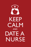 Keep Calm and Date a Nurse Poster Print