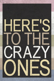 Here's To The Crazy Ones Poster Print