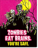 Zombies Eat Brains You're Safe Tin Sign Tin Sign