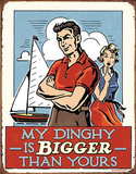 My Dinghy is Bigger Than Yours Tin Sign Tin Sign