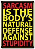 Sarcasm Is The Body's Natural Defense Tin Sign Blikkskilt
