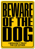 Beware of the Dog…I Wouldn't Trust The Cat Either Tin Sign Tin Sign