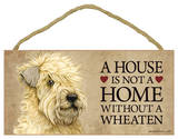 A House Is Not A Home Without A Wheaten (Terrier) Wood Sign Wood Sign