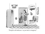 """Careful in the bathroom—we just had it reimagined.""  - New Yorker Cartoon Premium Giclee Print by Joe Dator"