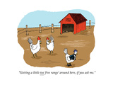 """Getting a little too 'free range' around here, if you ask me."" - Cartoon Regular Giclee Print by Emily Flake"