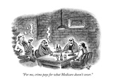 """For me, crime pays for what Medicare doesn't cover."" - New Yorker Cartoon Premium Giclee Print by Frank Cotham"
