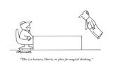 """This is a business, Harris, no place for magical thinking."" - New Yorker Cartoon Premium Giclee Print by Charles Barsotti"