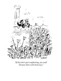 """If they don't quit complaining, you could threaten them with democracy."" - New Yorker Cartoon Premium Giclee Print by David Sipress"