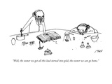 """""""Well, the sooner we get all this lead turned into gold, the sooner we can…"""" - New Yorker Cartoon Premium Giclee Print by Edward Steed"""