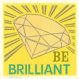 Be Brilliant Letterpress Print by  Roll & Tumble Press