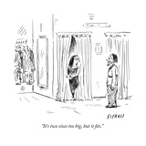 """It's two sizes too big, but it fits."" - New Yorker Cartoon Premium Giclee Print by David Sipress"