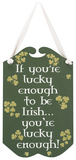 If You're Lucky Enough to Be Irish.. Wood Sign Wood Sign