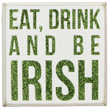 Eat, Drink And Be Irish Box Sign Wood Sign