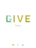 Live Free - Give Freely Giclee Print by Jon Ashcroft