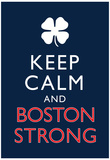 Keep Calm and Boston Strong Prints