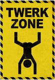 Twerk Zone Sign Poster Posters
