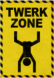 Twerk Zone Sign Poster Posters