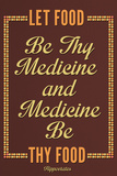 Let Food Be Thy Medicine Hippocrates Poster Prints