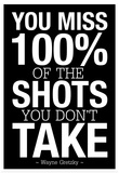 You Miss 100% of the Shots You Don't Take (Black) Afiche