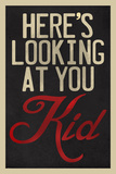 Here's Looking At You Kid Poster Posters