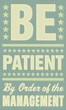 Be Patient Posters by John Golden