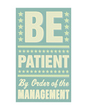 Be Patient Posters by John W. Golden