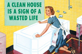 A Clean House is a Sign of a Wasted Life Funny Plastic Sign Plastic Sign by  Ephemera