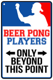 Beer Pong Players Only Beyond This Point Sign Plastic Sign Plastic Sign