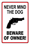 Never Mind the Dog Beware of Owner Sign Print Plastic Sign Wall Sign