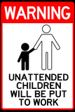 Unattended Children Will Be Put To Work Funny Plastic Sign Plastic Sign