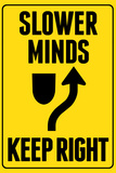 Slower Minds Keep Right Plastic Sign Plastic Sign
