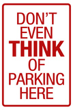 Don't Even THINK of Parking Here Plastic Sign Plastic Sign