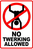 No Twerking Allowed Sign Humor Plastic Sign Wall Sign