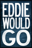 Eddie Would Go - Surfing Plastic Sign Plastic Sign