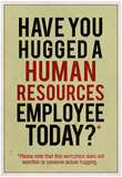 Have You Hugged a Human Resources Employee Today Posters