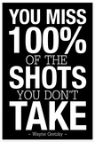 You Miss 100% of the Shots You Don't Take (Black) Motivational Poster Print