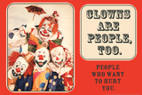 Clowns are People Too People Who Want to Hurt You Funny Plastic Sign Plastic Sign by  Ephemera