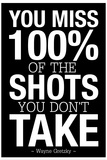 You Miss 100% of the Shots You Don't Take (Black) Motivational Plastic Sign Plastic Sign