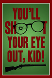 You'll Shoot Your Eye Out Kid Poster Poster