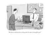 """We'd like to switch you from working under the radar to living off the gr - New Yorker Cartoon Premium Giclee Print by Peter C. Vey"