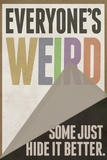 Everyone's Weird Some Just Hide It Better Poster Prints