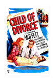 CHILD OF DIVORCE, from left: Madge Meredith, Regis Toomey, Sharyn Moffett (lying down), 1946 Posters