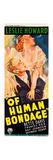 OF HUMAN BONDAGE, from top: Bette Davis, Leslie Howard on Australian daybill, 1934. Prints