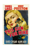 THIS GUN FOR HIRE, Veronica Lake, Alan Ladd, 1942, movie poster Prints