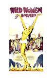 WILD WOMEN OF BORNEO, poster art, 1931. Prints