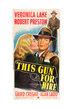THIS GUN FOR HIRE, poster art: from left: Veronica Lake, Alan Ladd, Robert Preston, 1942. Posters