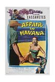 AFFAIR IN HAVANA, from top left: John Cassavetes, Sara Shane, bottom right: Raymond Burr, 1957 Poster